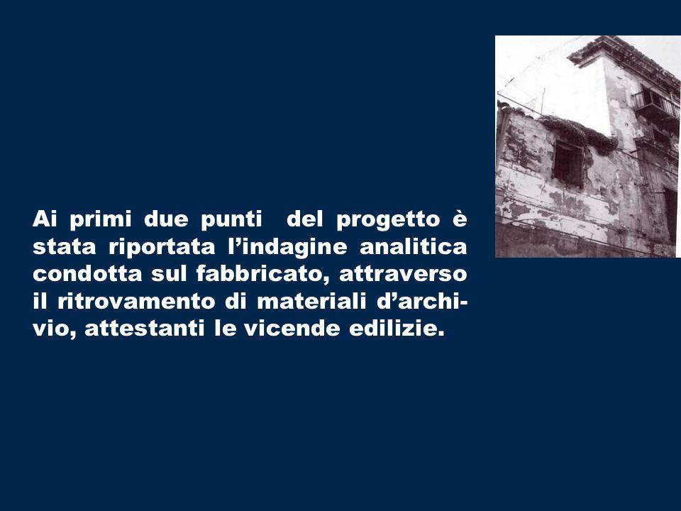 Ai primi due punti del progetto è stata riportata lindagine analitica condotta sul fabbricato, attraverso il ritrovamento di materiali darchi- vio, attestanti le vicende edilizie.