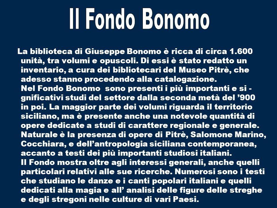 La biblioteca di Giuseppe Bonomo è ricca di circa 1.600 unità, tra volumi e opuscoli. Di essi è stato redatto un inventario, a cura dei bibliotecari d