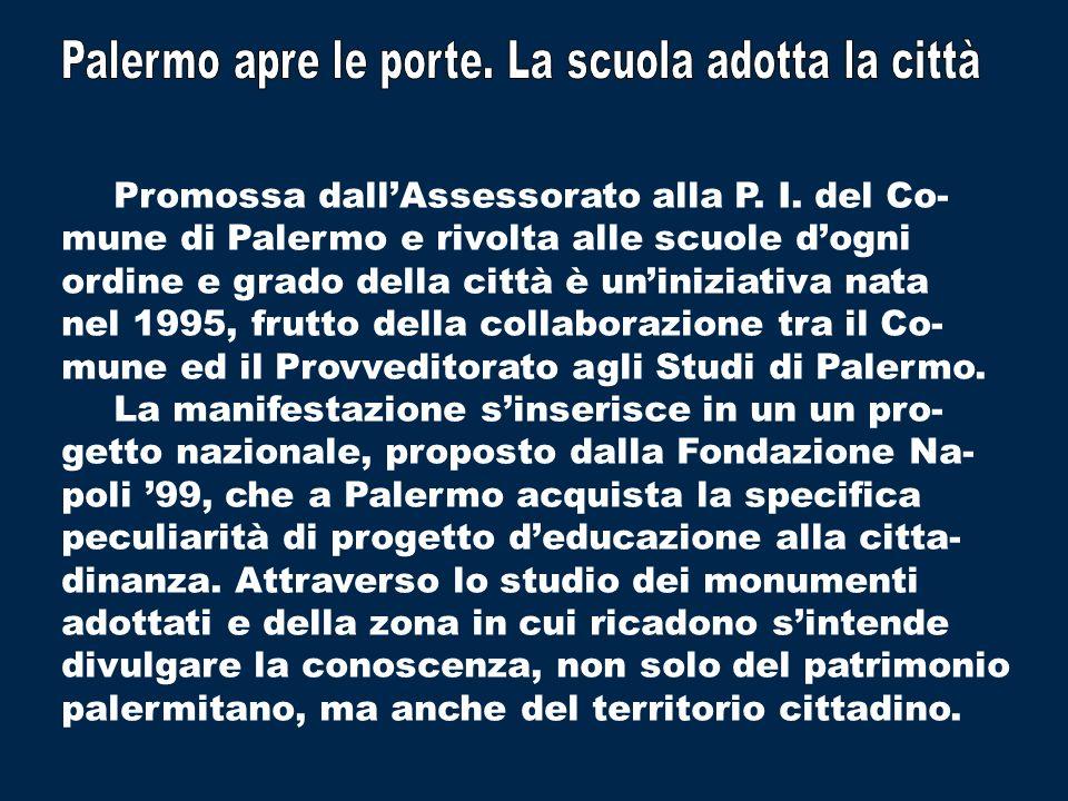 Promossa dallAssessorato alla P. I. del Co- mune di Palermo e rivolta alle scuole dogni ordine e grado della città è uniniziativa nata nel 1995, frutt