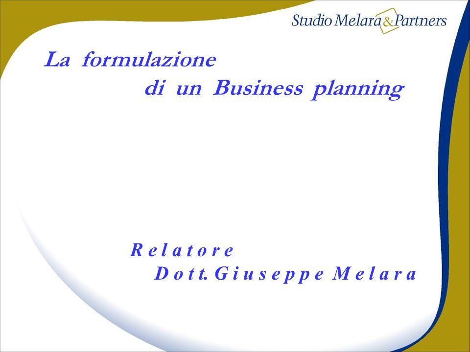 La formulazione di un Business planning R e l a t o r e D o t t. G i u s e p p e M e l a r a