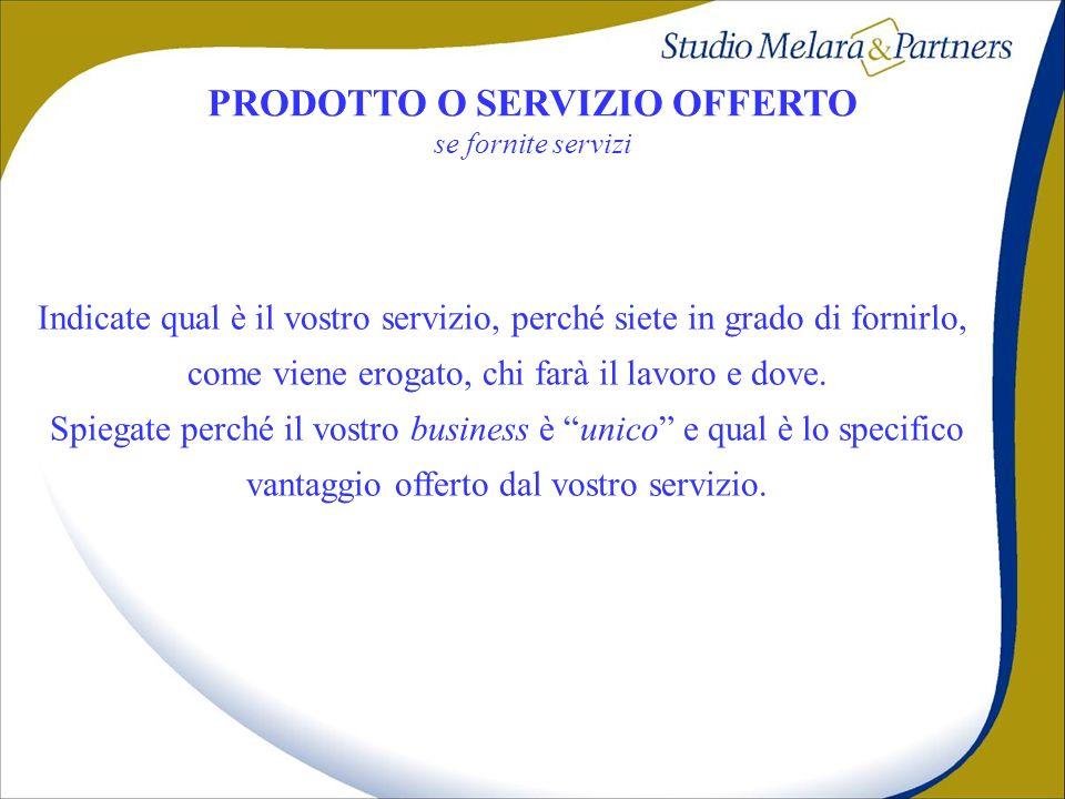 PRODOTTO E SERVIZIO OFFERTO PRODOTTO O SERVIZIO OFFERTO se fornite servizi Indicate qual è il vostro servizio, perché siete in grado di fornirlo, come