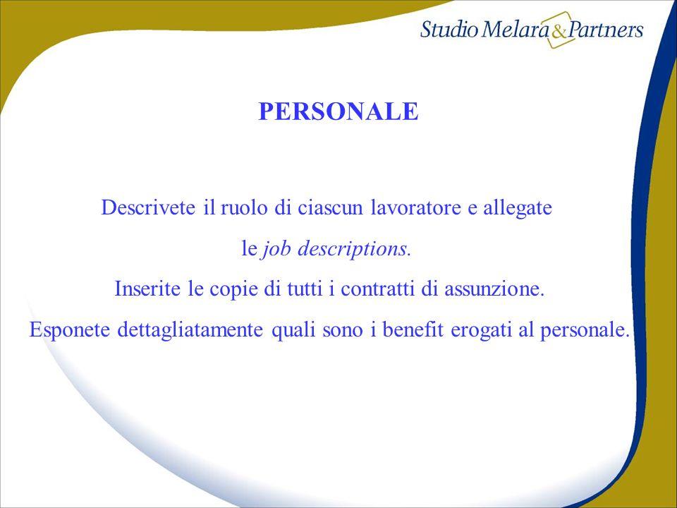 Descrivete il ruolo di ciascun lavoratore e allegate le job descriptions. Inserite le copie di tutti i contratti di assunzione. Esponete dettagliatame
