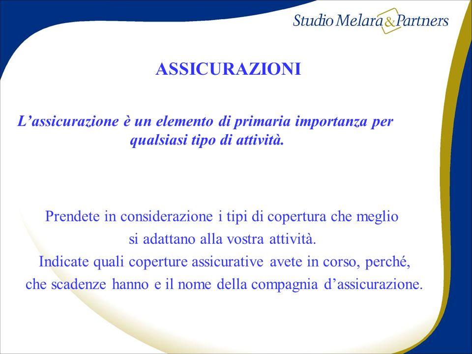 ASSICURAZIONI Lassicurazione è un elemento di primaria importanza per qualsiasi tipo di attività. Prendete in considerazione i tipi di copertura che m