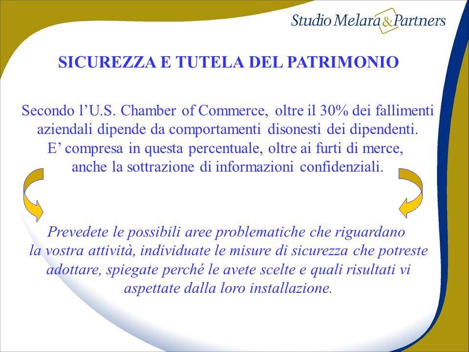 SICUREZZA E TUTELA DEL PATRIMONIO Secondo lU.S. Chamber of Commerce, oltre il 30% dei fallimenti aziendali dipende da comportamenti disonesti dei dipe