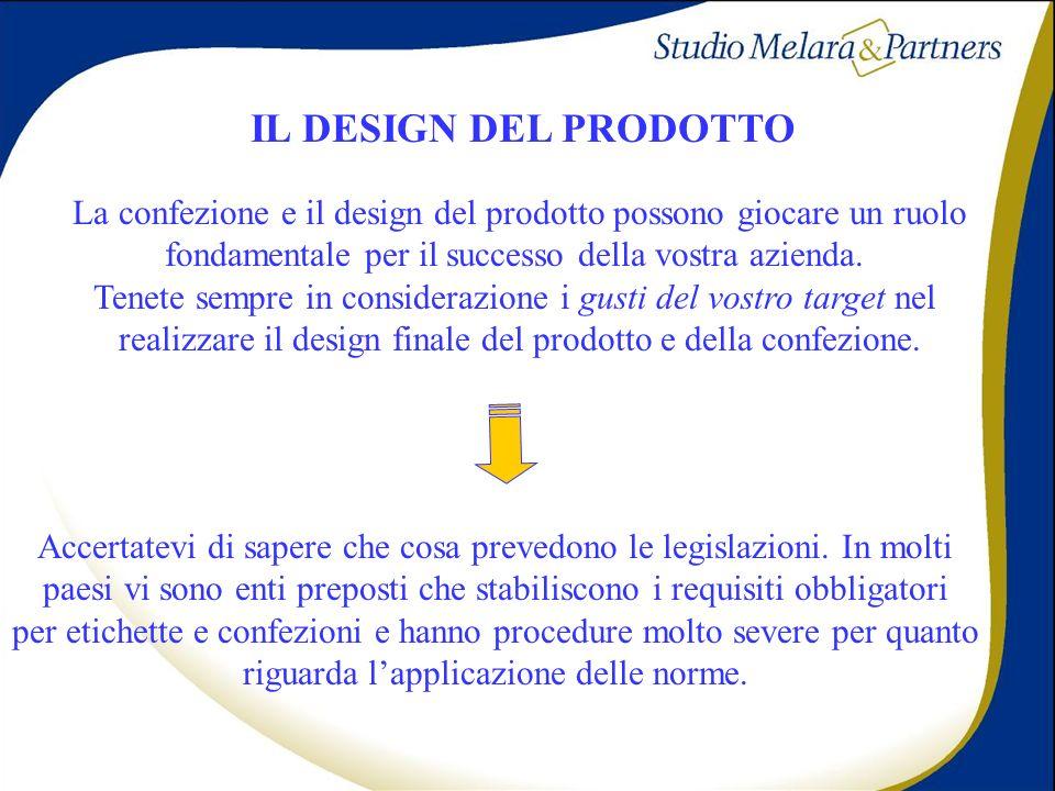 IL DESIGN DEL PRODOTTO La confezione e il design del prodotto possono giocare un ruolo fondamentale per il successo della vostra azienda. Tenete sempr