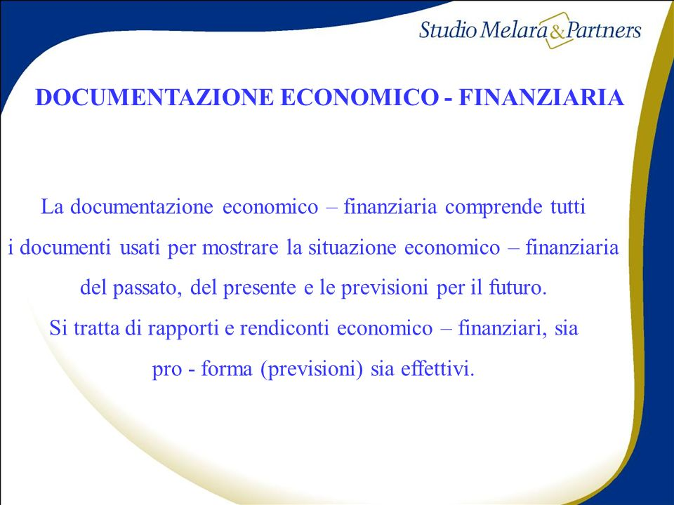 DOCUMENTAZIONE ECONOMICO - FINANZIARIA La documentazione economico – finanziaria comprende tutti i documenti usati per mostrare la situazione economic