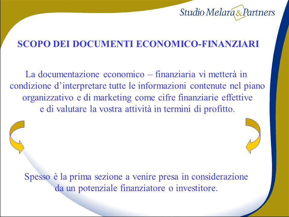 SCOPO DEI DOCUMENTI ECONOMICO-FINANZIARI La documentazione economico – finanziaria vi metterà in condizione dinterpretare tutte le informazioni conten