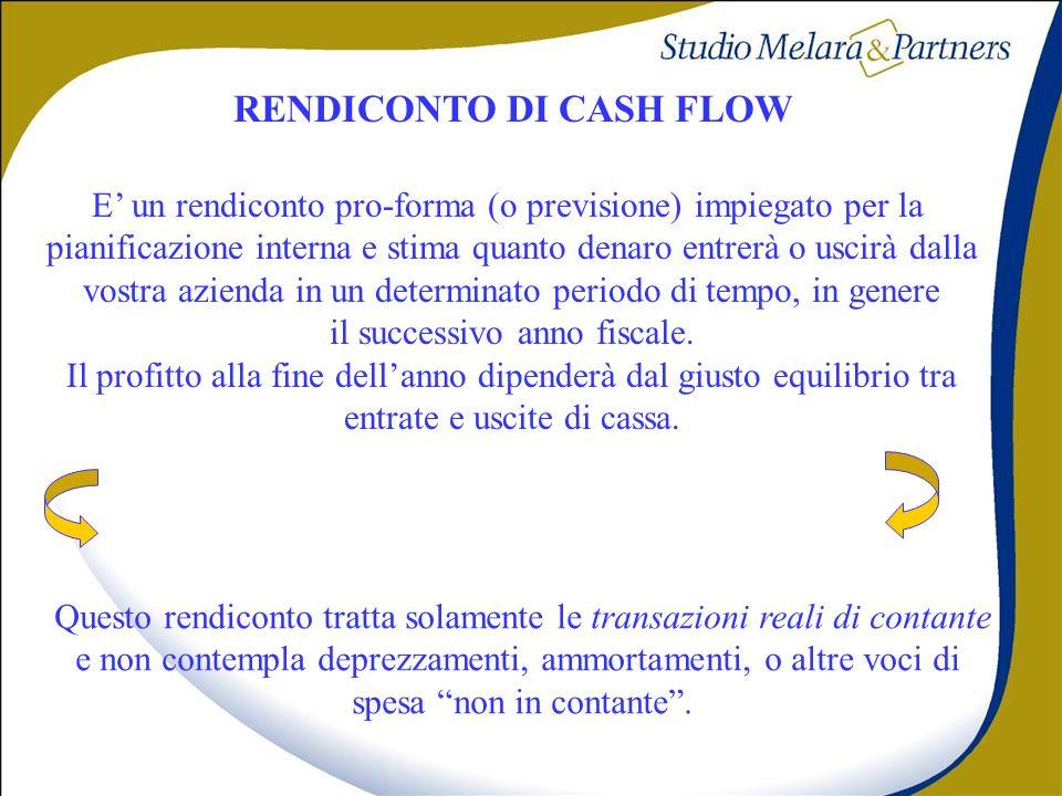 RENDICONTO DI CASH FLOW E un rendiconto pro-forma (o previsione) impiegato per la pianificazione interna e stima quanto denaro entrerà o uscirà dalla