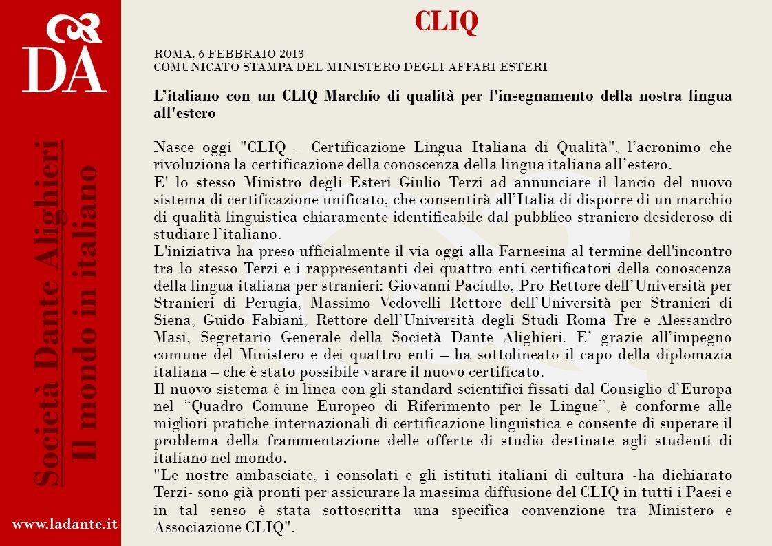 www.ladante.it Società Dante Alighieri Il mondo in italiano CLIQ CERTIFICAZIONE LINGUA ITALIANA DI QUALITÀ È unassociazione formata dalla Società Dant