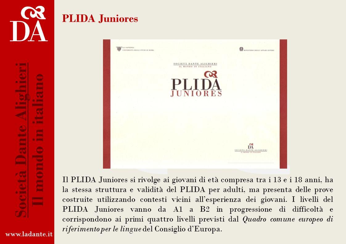 La Certificazione PLIDA La Certificazione PLIDA (Progetto Lingua Italiana Dante Alighieri) ha il plauso scientifico dellUniversità La Sapienza di Roma