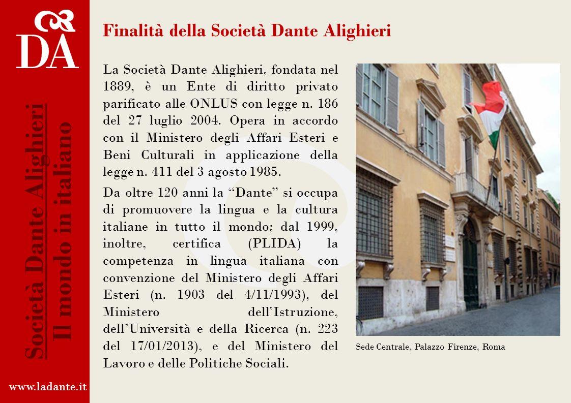 Finalità della Società Dante Alighieri La Società Dante Alighieri, fondata nel 1889, è un Ente di diritto privato parificato alle ONLUS con legge n.