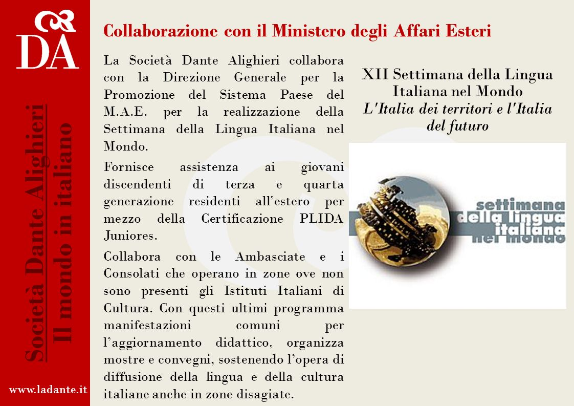 Collaborazione con il Ministero degli Affari Esteri La Società Dante Alighieri collabora con la Direzione Generale per la Promozione del Sistema Paese del M.A.E.