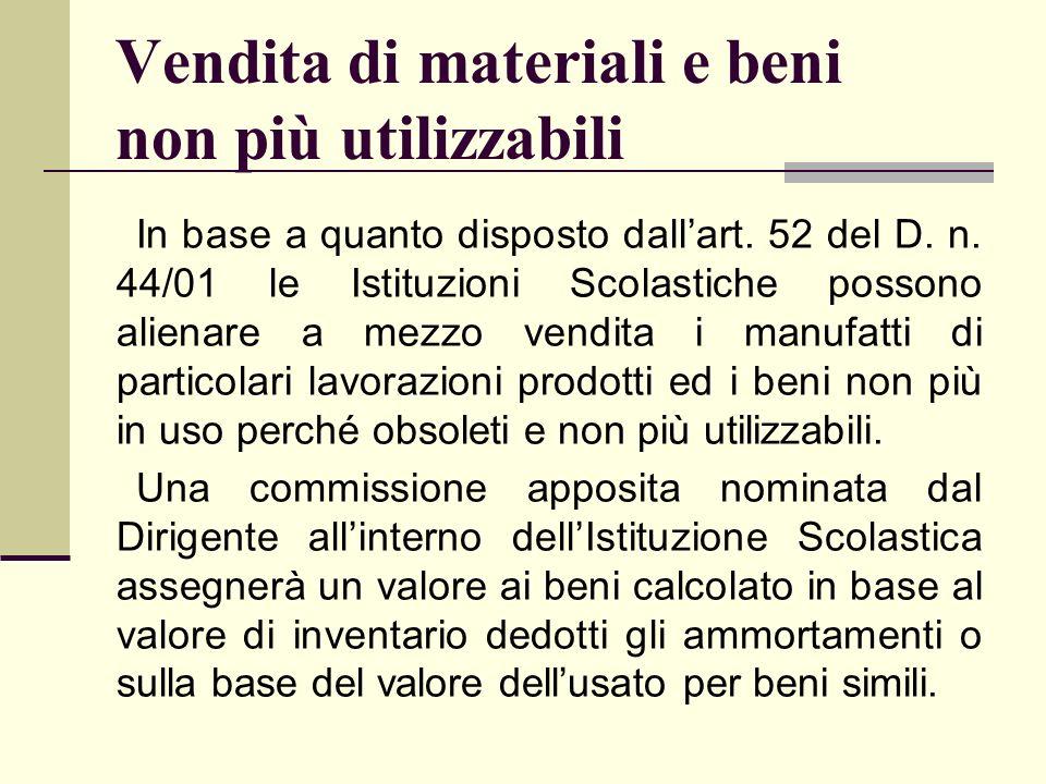 Vendita di materiali e beni non più utilizzabili In base a quanto disposto dallart. 52 del D. n. 44/01 le Istituzioni Scolastiche possono alienare a m