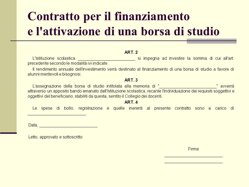 Contratto per il finanziamento e l'attivazione di una borsa di studio ART. 2 L'Istituzione scolastica _________________________ si impegna ad investir
