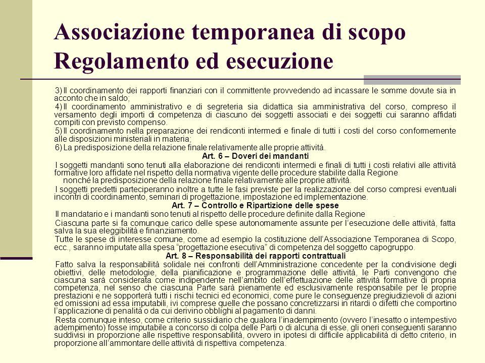 Associazione temporanea di scopo Regolamento ed esecuzione 3)Il coordinamento dei rapporti finanziari con il committente provvedendo ad incassare le s