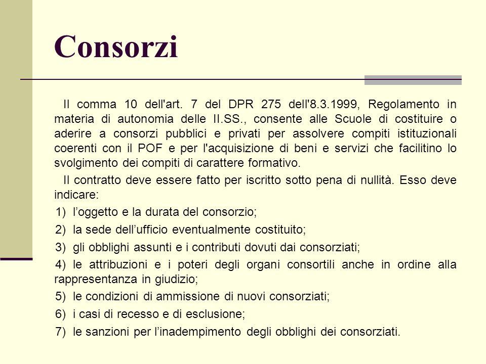 Consorzi Il comma 10 dell'art. 7 del DPR 275 dell'8.3.1999, Regolamento in materia di autonomia delle II.SS., consente alle Scuole di costituire o ade