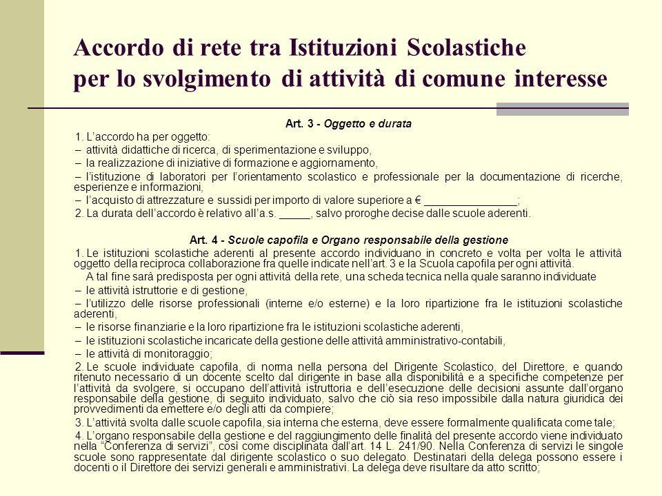 Accordo di rete tra Istituzioni Scolastiche per lo svolgimento di attività di comune interesse Art. 3 - Oggetto e durata 1.Laccordo ha per oggetto: –a