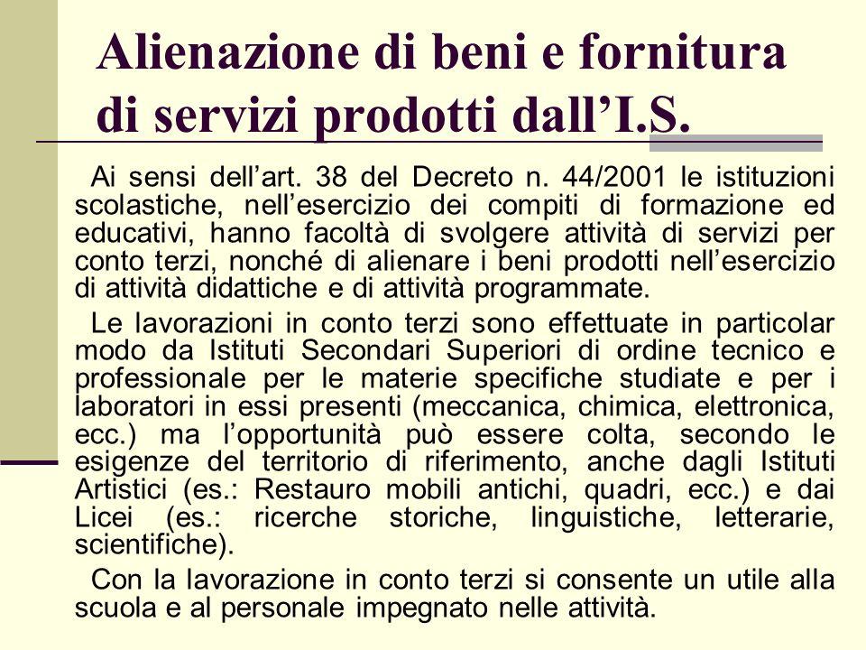 Alienazione di beni e fornitura di servizi prodotti dallI.S. Ai sensi dellart. 38 del Decreto n. 44/2001 le istituzioni scolastiche, nellesercizio dei