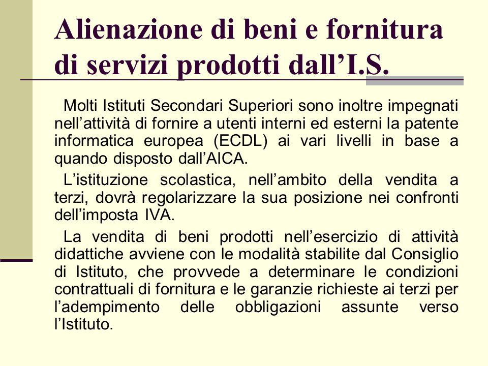 Alienazione di beni e fornitura di servizi prodotti dallI.S. Molti Istituti Secondari Superiori sono inoltre impegnati nellattività di fornire a utent