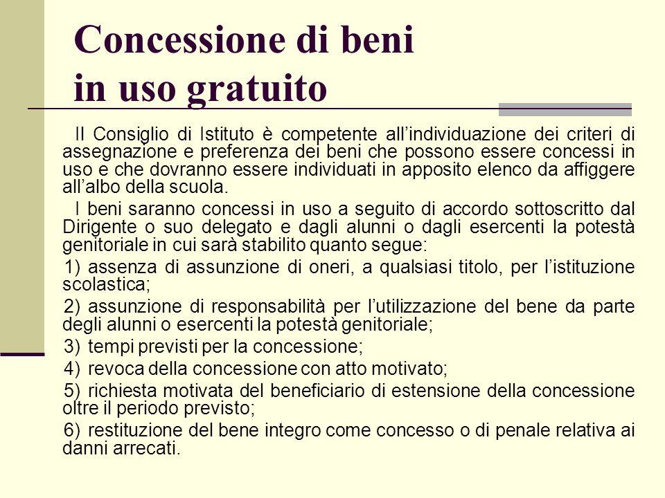 Concessione di beni in uso gratuito Il Consiglio di Istituto è competente allindividuazione dei criteri di assegnazione e preferenza dei beni che poss