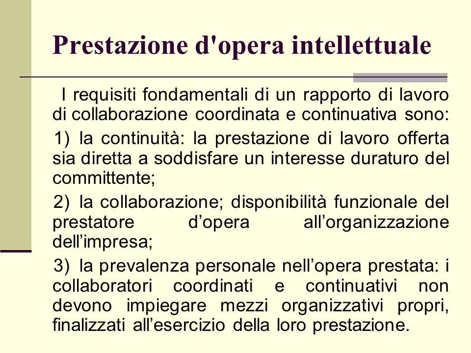 Prestazione d'opera intellettuale I requisiti fondamentali di un rapporto di lavoro di collaborazione coordinata e continuativa sono: 1)la continuità: