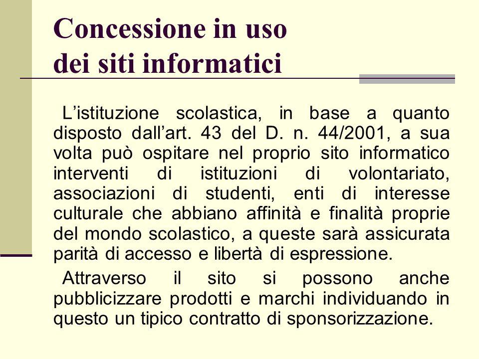 Concessione in uso dei siti informatici Listituzione scolastica, in base a quanto disposto dallart. 43 del D. n. 44/2001, a sua volta può ospitare nel