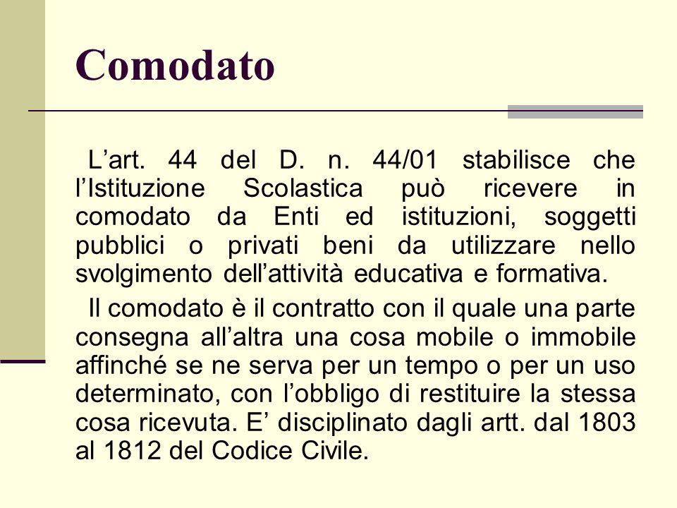 Comodato Lart. 44 del D. n. 44/01 stabilisce che lIstituzione Scolastica può ricevere in comodato da Enti ed istituzioni, soggetti pubblici o privati