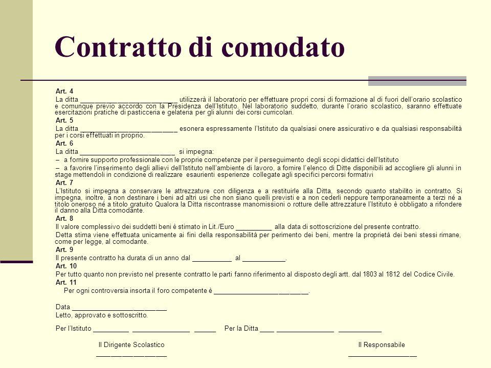 Contratto di comodato Art. 4 La ditta __________________________ utilizzerà il laboratorio per effettuare propri corsi di formazione al di fuori dello