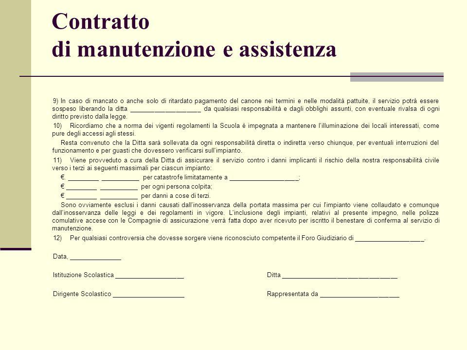 Contratto di manutenzione e assistenza 9)In caso di mancato o anche solo di ritardato pagamento del canone nei termini e nelle modalità pattuite, il s