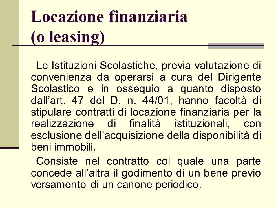 Locazione finanziaria (o leasing) Le Istituzioni Scolastiche, previa valutazione di convenienza da operarsi a cura del Dirigente Scolastico e in osseq