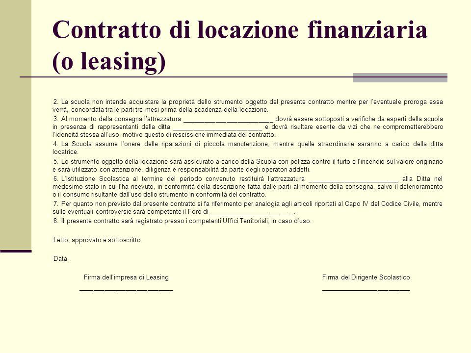 Contratto di locazione finanziaria (o leasing) 2.La scuola non intende acquistare la proprietà dello strumento oggetto del presente contratto mentre p