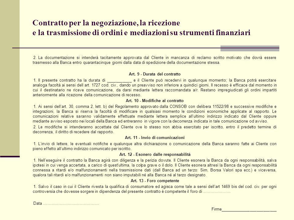 Contratto per la negoziazione, la ricezione e la trasmissione di ordini e mediazioni su strumenti finanziari 2.La documentazione si intenderà tacitame