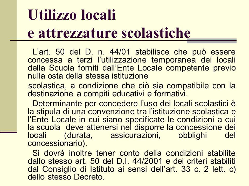 Utilizzo locali e attrezzature scolastiche Lart. 50 del D. n. 44/01 stabilisce che può essere concessa a terzi lutilizzazione temporanea dei locali de
