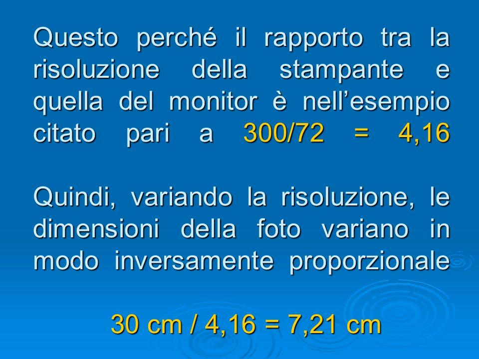 Questo perché il rapporto tra la risoluzione della stampante e quella del monitor è nellesempio citato pari a 300/72 = 4,16 Quindi, variando la risolu
