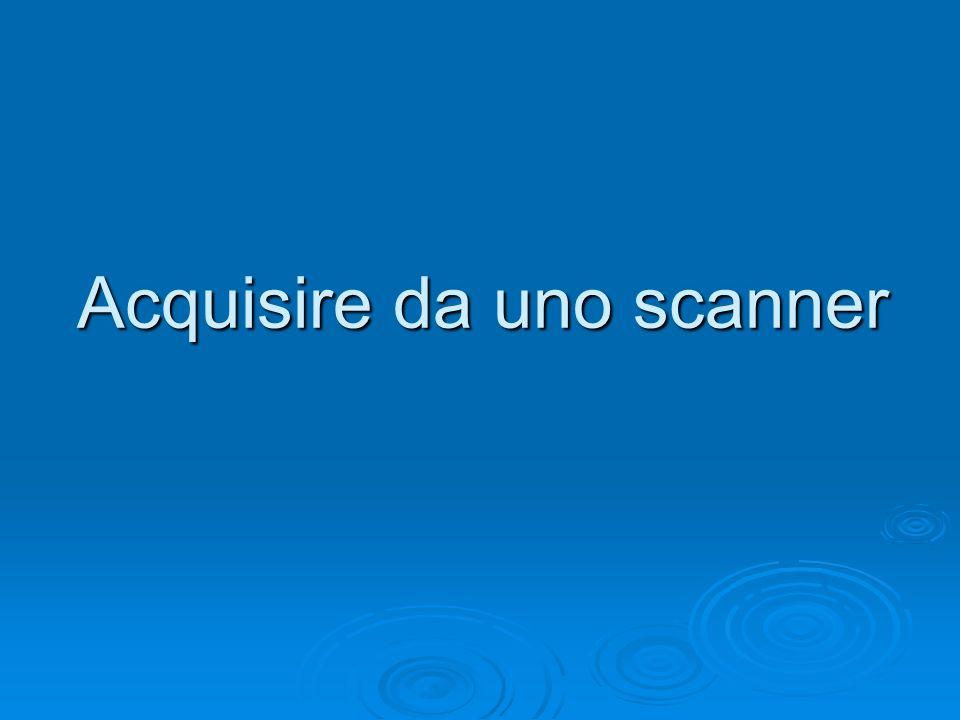 Acquisire da uno scanner