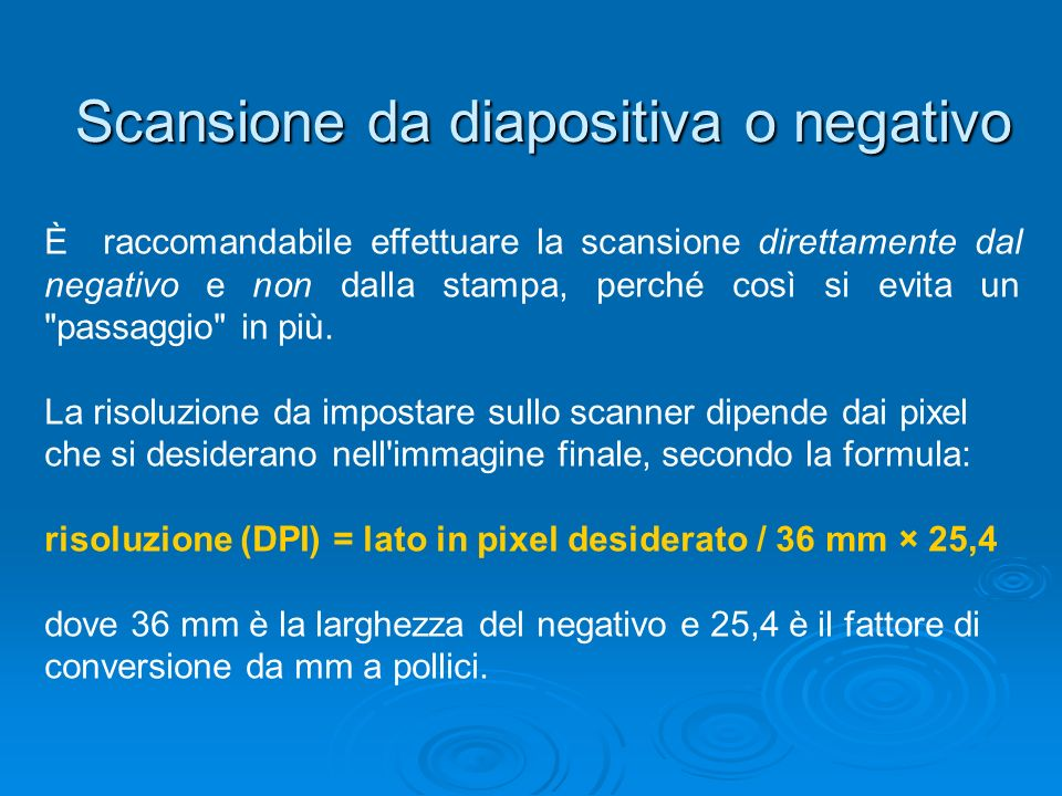 Scansione da diapositiva o negativo È raccomandabile effettuare la scansione direttamente dal negativo e non dalla stampa, perché così si evita un