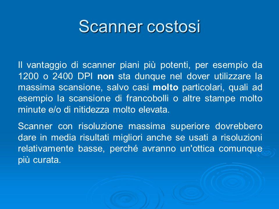 Scanner costosi Il vantaggio di scanner piani più potenti, per esempio da 1200 o 2400 DPI non sta dunque nel dover utilizzare la massima scansione, sa