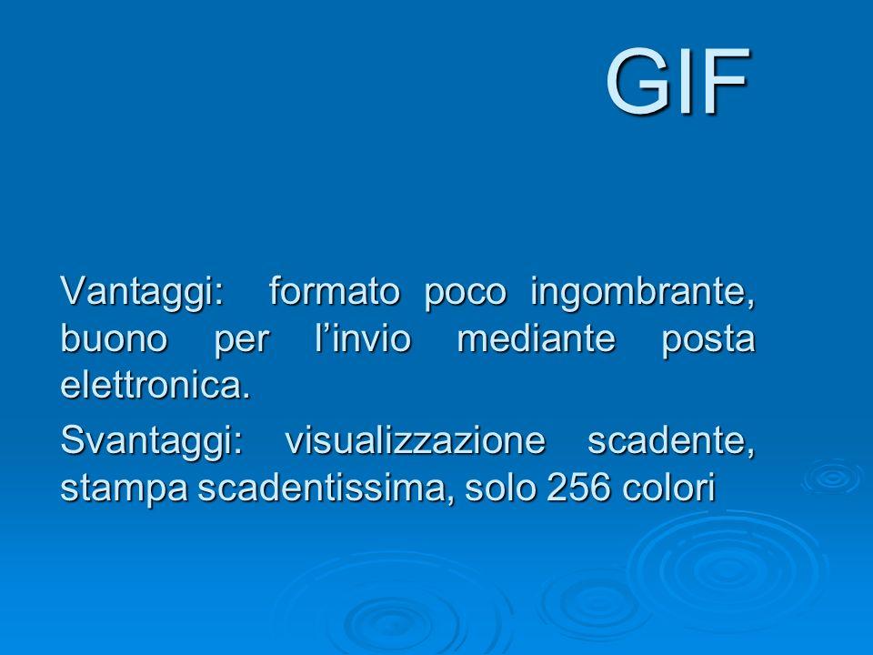 GIF Vantaggi: formato poco ingombrante, buono per linvio mediante posta elettronica. Svantaggi: visualizzazione scadente, stampa scadentissima, solo 2