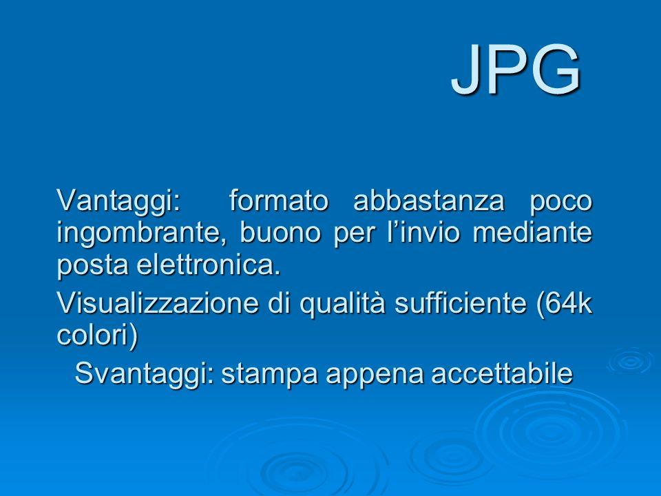 JPG Vantaggi: formato abbastanza poco ingombrante, buono per linvio mediante posta elettronica. Visualizzazione di qualità sufficiente (64k colori) Sv
