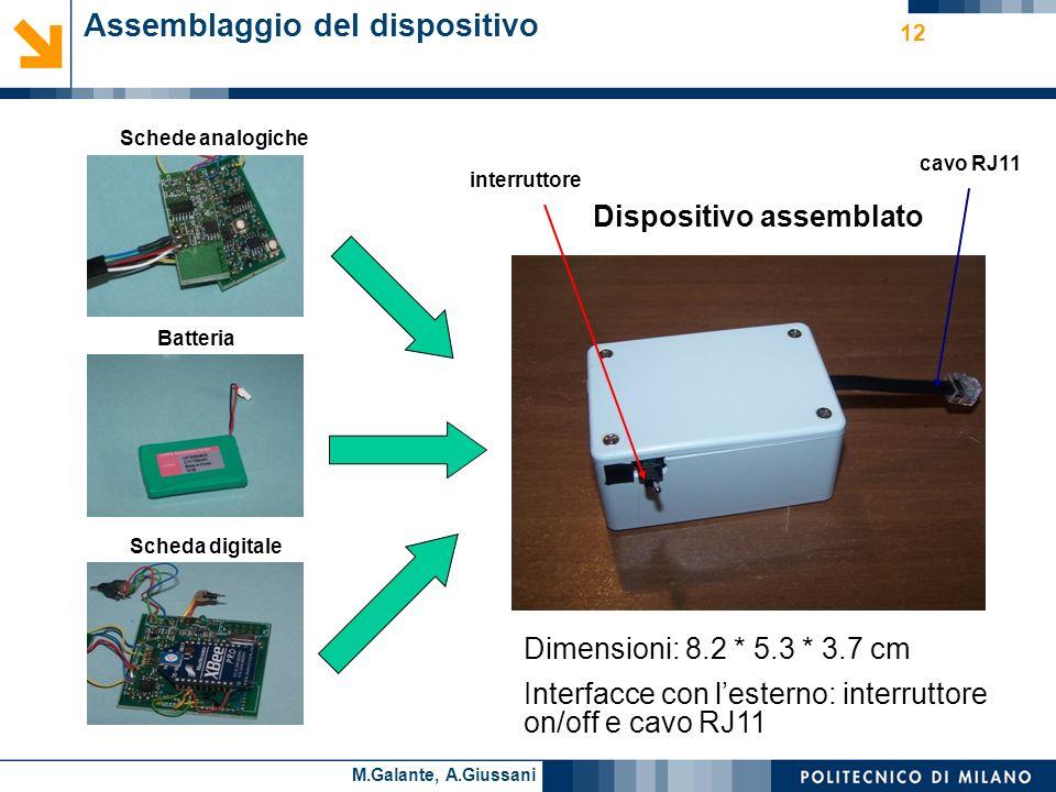 Cesare AlippiM.Galante, A.Giussani 12 Assemblaggio del dispositivo Schede analogiche Scheda digitale Batteria Dispositivo assemblato Dimensioni: 8.2 * 5.3 * 3.7 cm Interfacce con lesterno: interruttore on/off e cavo RJ11 interruttore cavo RJ11