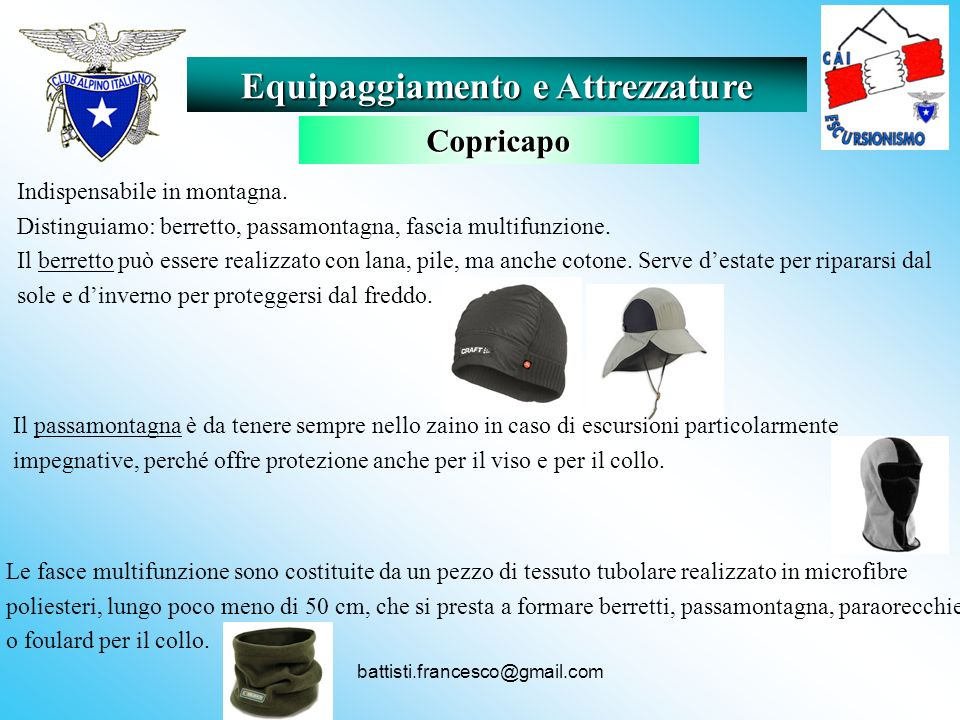 battisti.francesco@gmail.com Indispensabile in montagna. Distinguiamo: berretto, passamontagna, fascia multifunzione. Il berretto può essere realizzat