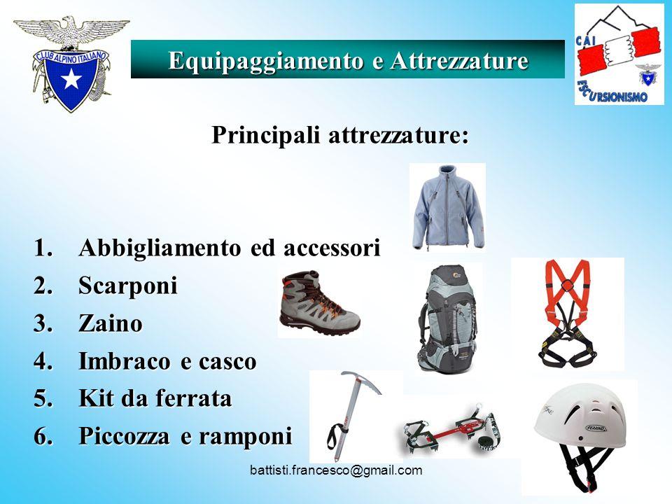 battisti.francesco@gmail.com Equipaggiamento e Attrezzature Principali attrezzature: 1.Abbigliamento ed accessori 2.Scarponi 3.Zaino 4.Imbraco e casco