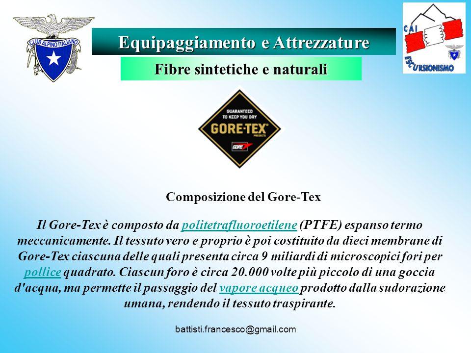 battisti.francesco@gmail.com Il Gore-Tex è composto da politetrafluoroetilene (PTFE) espanso termo meccanicamente. Il tessuto vero e proprio è poi cos
