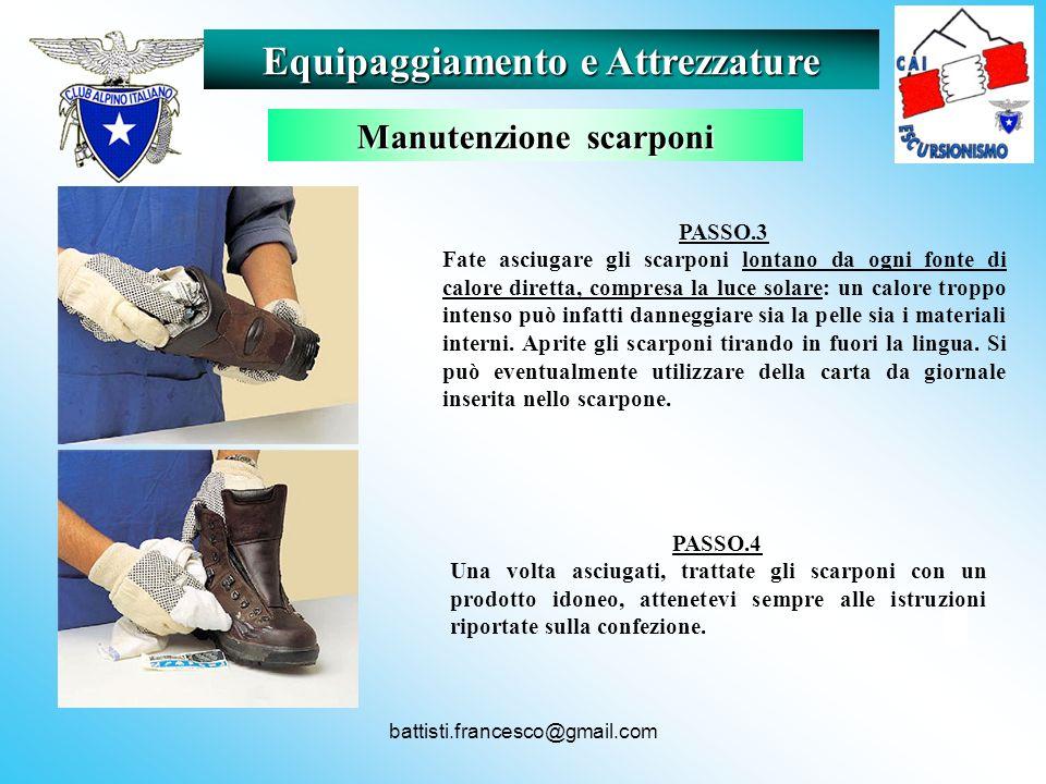 battisti.francesco@gmail.com Equipaggiamento e Attrezzature Manutenzione scarponi PASSO.3 Fate asciugare gli scarponi lontano da ogni fonte di calore