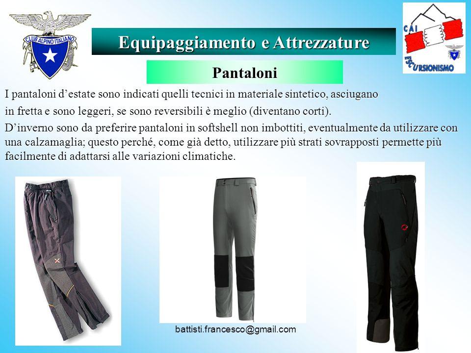 battisti.francesco@gmail.com I pantaloni destate sono indicati quelli tecnici in materiale sintetico, asciugano in fretta e sono leggeri, se sono reve