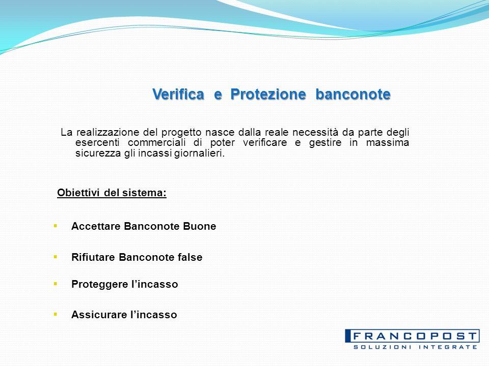 Verifica e Protezione banconote La realizzazione del progetto nasce dalla reale necessità da parte degli esercenti commerciali di poter verificare e gestire in massima sicurezza gli incassi giornalieri.