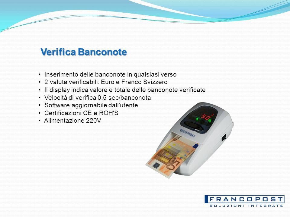 Verifica Banconote Inserimento delle banconote in qualsiasi verso 2 valute verificabili: Euro e Franco Svizzero Il display indica valore e totale delle banconote verificate Velocità di verifica 0,5 sec/banconota Software aggiornabile dall utente Certificazioni CE e ROH S Alimentazione 220V