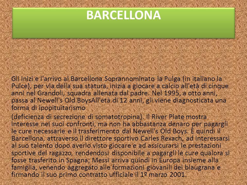 BARCELLONA Gli inizi e l'arrivo al Barcellona Soprannominato la Pulga (in italiano la Pulce), per via della sua statura, inizia a giocare a calcio all