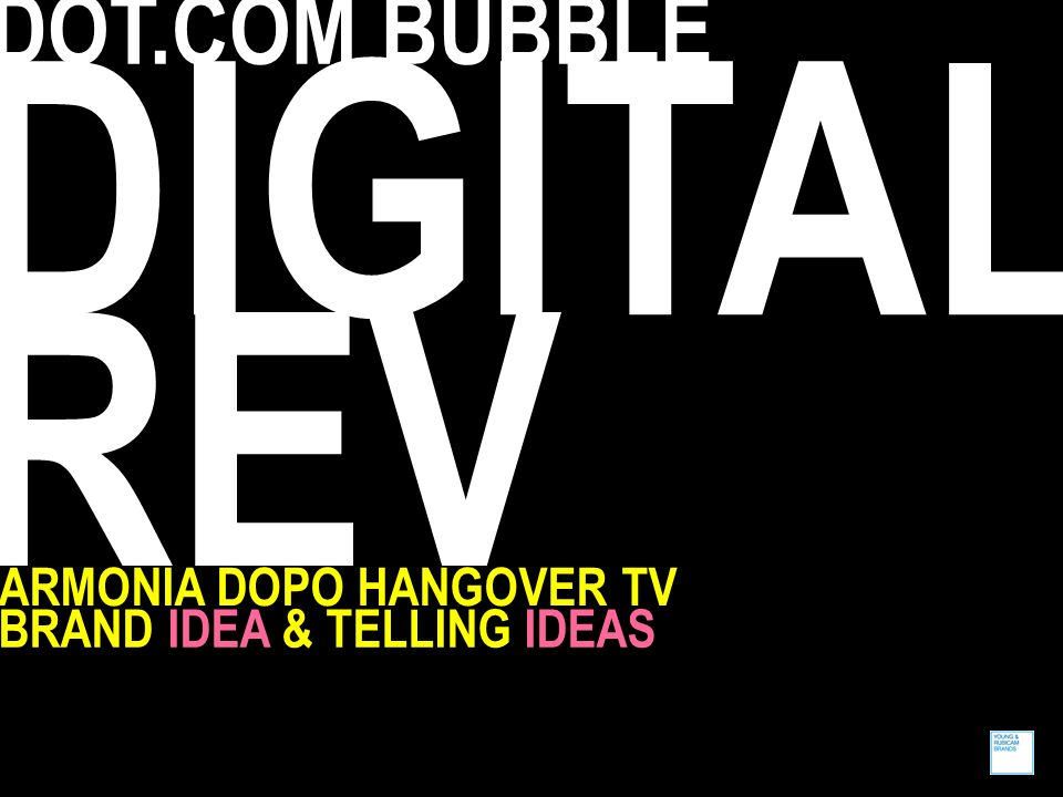 DOT.COM BUBBLE DIGITAL REV ARMONIA DOPO HANGOVER TV BRAND IDEA & TELLING IDEAS