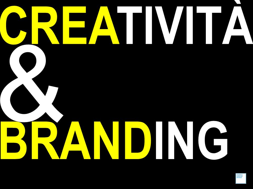 CREATIVITÀ & BRANDING &